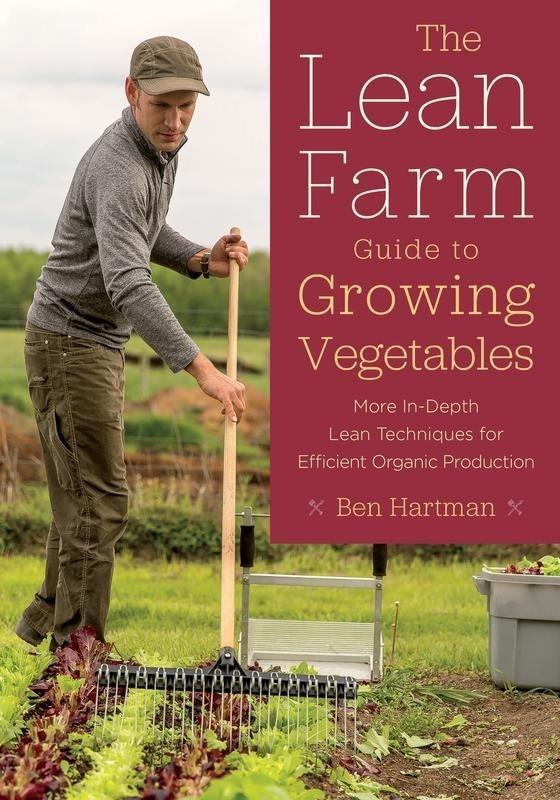 Ben Hartman • The Lean Farm Guide to Growing Vegetables